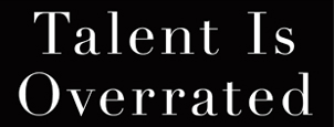Deliberate Practice: Talent is Overrated